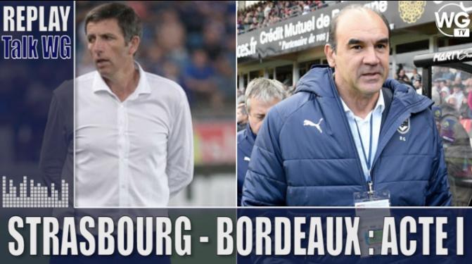 Strasbourg - Bordeaux : l'avant match du Talk Acte 1