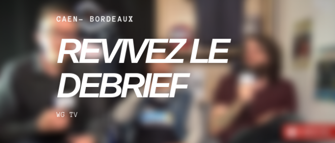 Revivez le debrief en direct de Caen - Bordeaux
