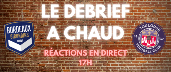 [Replay] Le Debrief à Chaud de Bordeaux - Toulouse