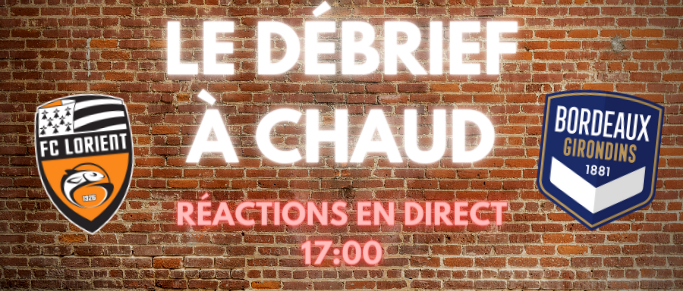 Revivez le Débrief à Chaud de Lorient-Bordeaux